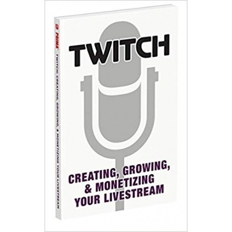 Guia Twitch: Creating, Growing, and Monetizing Your Livestream